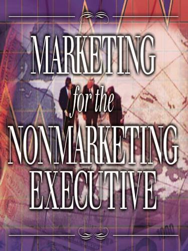 Marketing for the Nonmarketing Executive