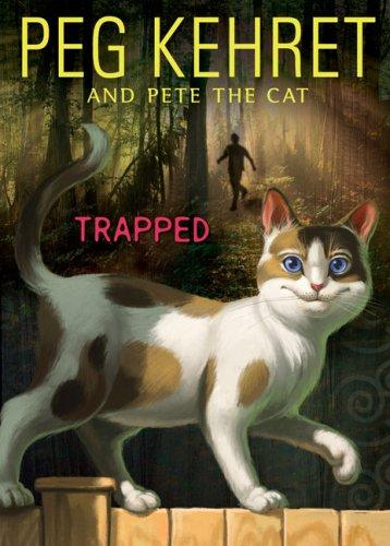 Trapped! (Pete the Cat) Peg Kehret and Pete the Cat