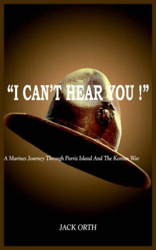 Image for I CAN'T HEAR YOU !: A Marines Journey Through Parris Island And The Korean War