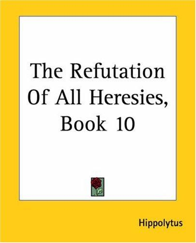 The Refutation Of All Heresies