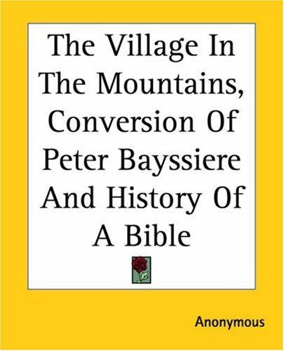 The Village In The Mountains, Conversion Of Peter Bayssiere And History Of A Bible