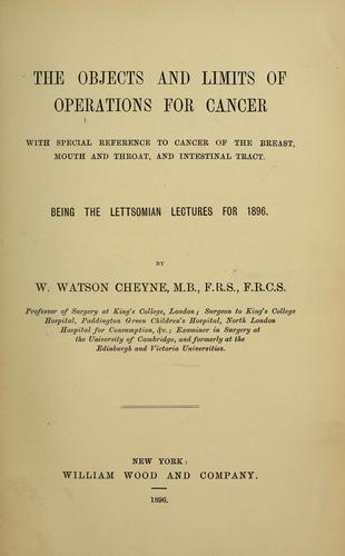 The objects and limits of operations for cancer by Cheyne, William Watson Sir
