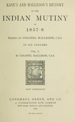 Kaye's and Malleson's History of the Indian mutiny of 1857-8