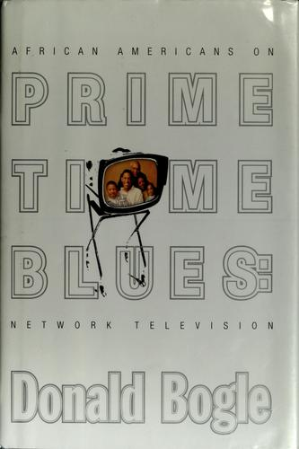 Prime Time Blues: African Americans on Network Television, Bogle, Donald