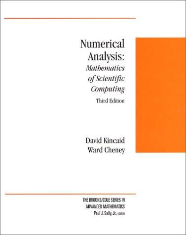 Numerical Analysis: Mathematics of Scientific Computing, Kincaid, David R.; Cheney, E. Ward