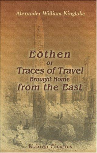 Download Eothen, or Traces of Travel, Brought Home from the East