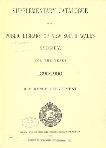 Supplementary catalogue of the Public Library of New South Wales, Sydney, Reference Department.