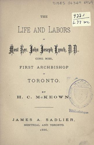 Download The life and labors of Most Rev. John Joseph Lynch, D.D., Cong. miss., first archbishop of Toronto