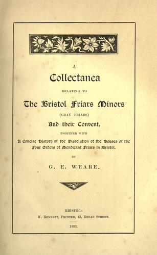 A collectanea relating to the Bristol Friars Minors (Gray Friars) and their convent