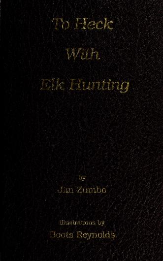 To Heck with Elk Hunting by Jim Zumbo