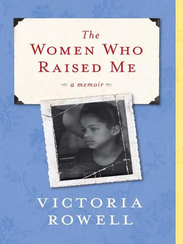 The Women Who Raised Me by Victoria Rowell