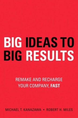 BIG Ideas to BIG Results by Michael T. Kanazawa, Robert H. Miles