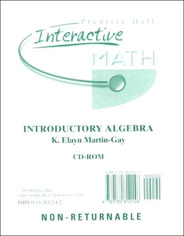 Interactive Math for Introductory Algebra by K. Elayn Martin-Gay