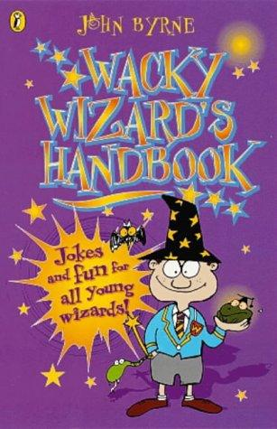 The Wacky Wizard's Handbook (Puffin Jokes, Games, Puzzles) by John Byrne