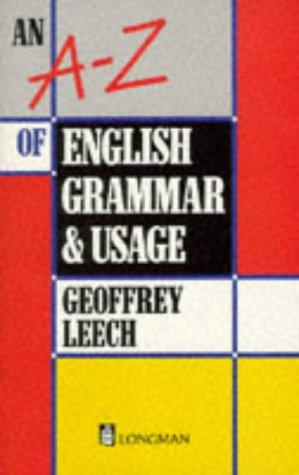 A-Z of English Grammar and Usage (Grammar & Reference) by Geoffrey N. Leech
