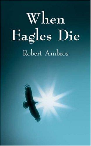 When Eagles Die by Robert Ambros