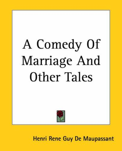 A Comedy of Marriage and Other Tales by Guy de Maupassant
