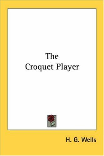 The Croquet Player by H. G. Wells