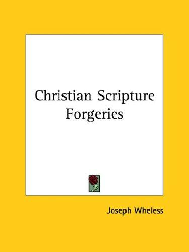 Christian Scripture Forgeries by Joseph Wheless