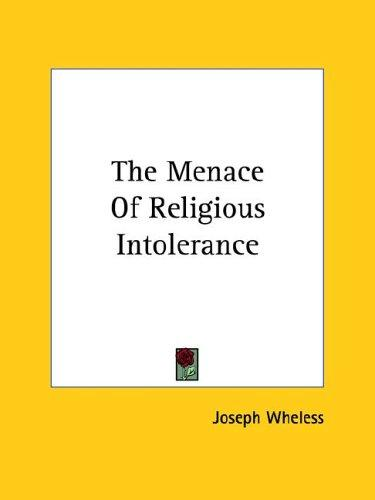 The Menace of Religious Intolerance by Joseph Wheless