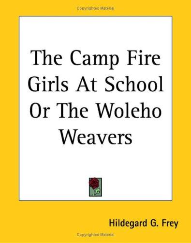 The Camp Fire Girls At School Or The Woleho Weavers