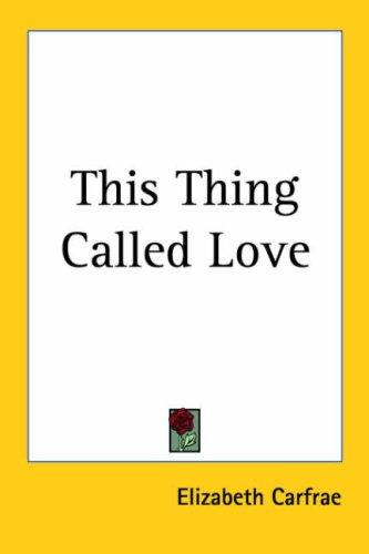 This Thing Called Love by Elizabeth Carfrae