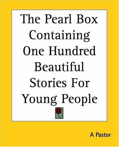The Pearl Box Containing One Hundred Beautiful Stories For Young People