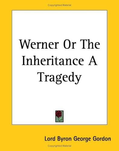 Werner or the Inheritance a Tragedy by Lord George Gordon Byron