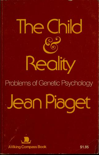 The child and reality by Jean Piaget