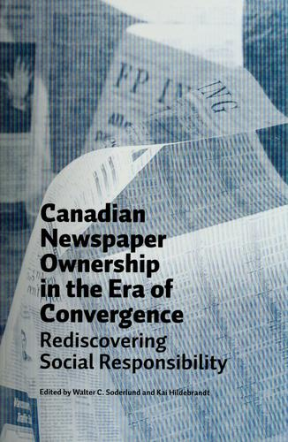 Canadian newspaper ownership in the era of convergence by edited by Walter C. Soderlund and Kai Hildebrandt.