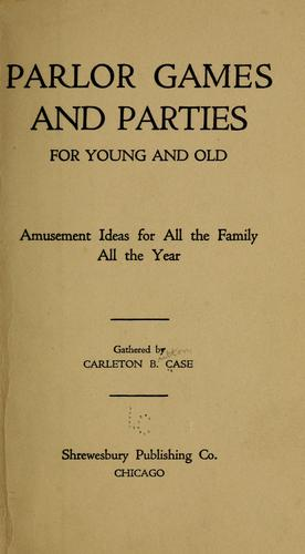Parlor games and parties for young and old by Carleton B. Case