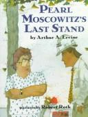 Pearl Moscowitz's last stand by Arthur A. Levine