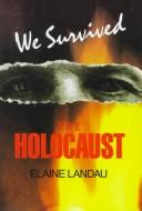 We survived the Holocaust by [edited by] Elaine Landau.