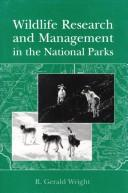 Wildlife research and management in the national parks by R. Gerald Wright