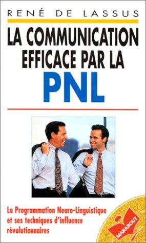 La communication efficace par la PNL  by René de Lassus