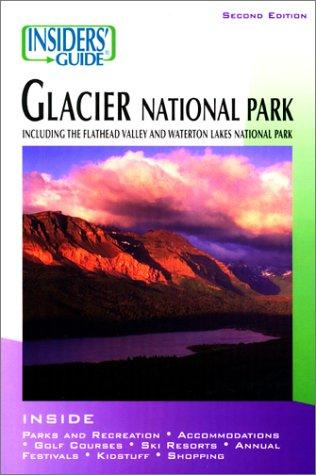 Insiders' Guide to Glacier National Park, 2nd by Eileen Gallagher, Jim Mann, Mary Pat Murphy, Susan Olin, Frank Miele, Rima Nickell