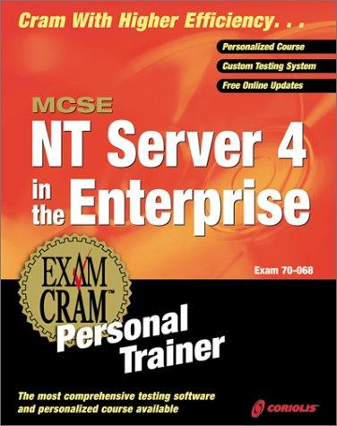 MCSE NT Server 4 in the Enterprise Exam Cram Personal Trainer (Exam: 70-068) by James Michael Stewart