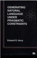 Generating natural language under pragmatic constraints by Eduard H. Hovy