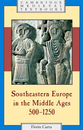 Southeastern Europe in the Middle Ages, 5001250 by Florin Curta