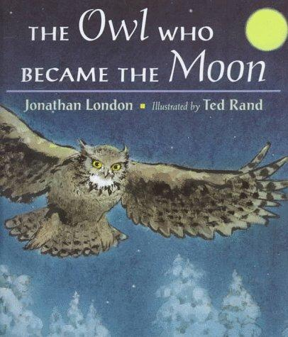 The Owl Who Became the Moon by Jonathan London