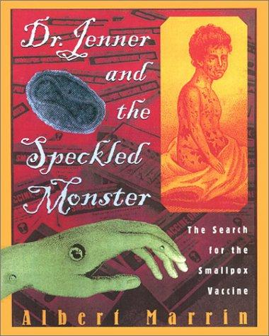 Dr. Jenner and the speckled monster by Albert Marrin