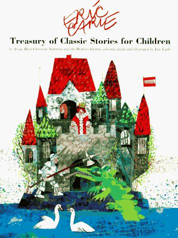 Eric Carle's treasury of classic stories for children by Aesop, Hans Christian Andersen, and the Brothers Grimm by Eric Carle