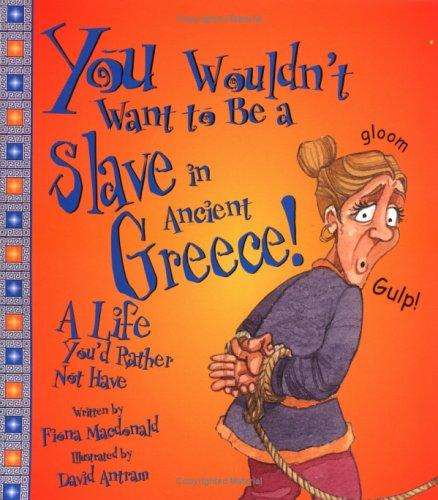 You Wouldn't Want to Be a Slave in Ancient Greece! (You Wouldn't Want To¿) by Fiona MacDonald