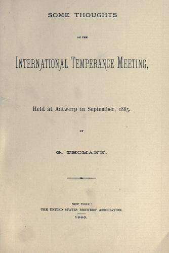 Some thoughts on the International Temperance meeting, held at Antwerp in September, 1885. by G. Thomann