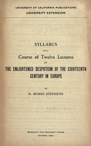 Syllabus of a course of twelve lectures on the enlightened despotism of the eighteenth century in Europe by Stephens, H. Morse