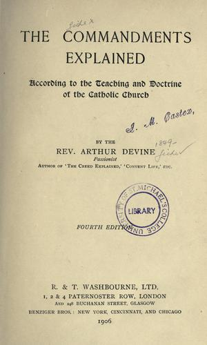 The commandments explained, according to the teaching and doctrine of the Catholic Church by Devine, Arthur
