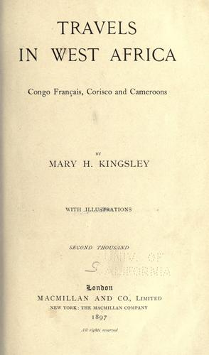 Travels in West Africa, Congo Français, Corisco and Cameroons by Mary Henrietta Kingsley