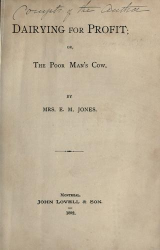Dairying for profit, or, The poor man's cow by E. M. Jones
